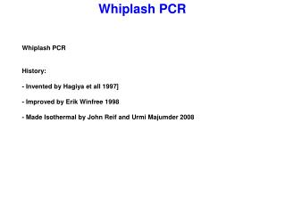 Whiplash PCR History : - Invented by  Hagiya  et all 1997] - Improved by Erik  Winfree  1998