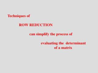 Techniques of               ROW REDUCTION                         can simplify the process of