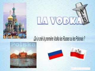 Qui a créé la première Vodka les Russes ou les Polonais?
