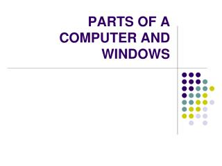 PARTS OF A COMPUTER AND WINDOWS