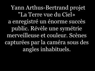 """Yann Arthus-Bertrand projet """"La Terre vue du Ciel»"""