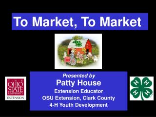 Presented by Patty House Extension Educator OSU Extension, Clark County 4-H Youth Development