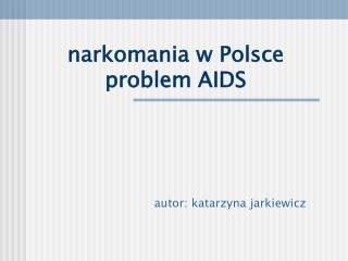 narkomania w Polsce  problem AIDS