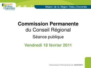 Commission Permanente du Conseil Régional Séance publique Vendredi 18 février 2011