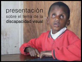 presentación sobre el  tema  de la discapacidad visual