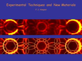Experimental  Techniques  and  New Materials F. J. Himpsel
