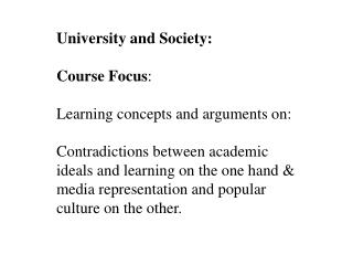 University and Society: Course Focus :  Learning  concepts and  arguments on: