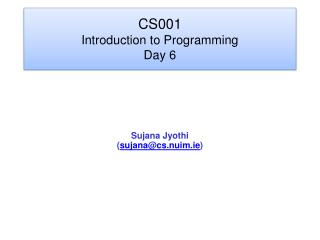 CS001 Introduction to Programming Day 6