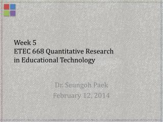 Week 5  ETEC 668 Quantitative Research  in Educational Technology