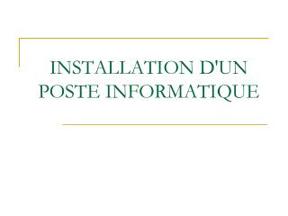 INSTALLATION D'UN POSTE INFORMATIQUE