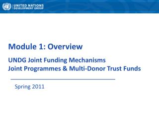 Module 1: Overview UNDG  Joint Funding Mechanisms  Joint  Programmes & Multi-Donor  Trust  Funds