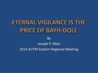 Eternal vigilance is the price of bayh -Dole