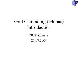 Grid Computing (Globus) Introduction