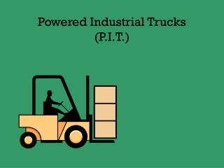 Powered Industrial Trucks (P.I.T.)