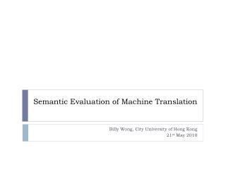 Semantic Evaluation of Machine Translation