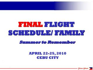 FINAL  FLIGHT SCHEDULE/ FAMILY  Summer to Remember