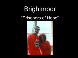 """Brightmoor """"Prisoners of Hope"""""""