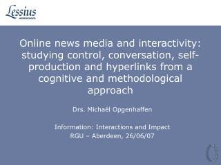 Drs. Michaël Opgenhaffen Information: Interactions and Impact RGU – Aberdeen, 26/06/07