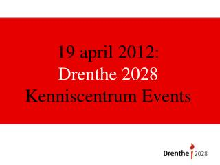 19 april 2012: Drenthe 2028  Kenniscentrum Events