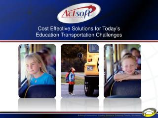 Cost Effective Solutions for Today's Education Transportation Challenges