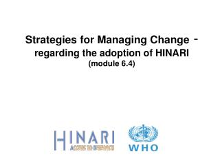 Strategies for Managing Change - regarding the adoption of HINARI module 6.4