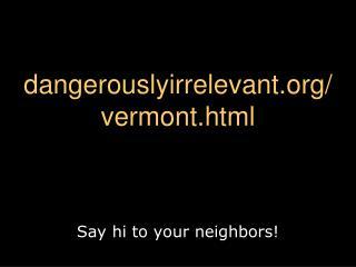 dangerouslyirrelevant/ vermont.html