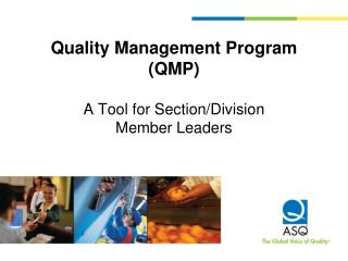 Quality Management Program (QMP) A Tool for Section/Division               Member Leaders