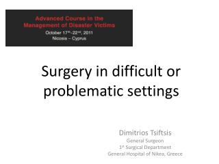 Surgery in difficult or problematic settings