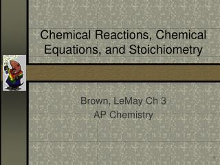 Chemical Reactions, Chemical Equations, and Stoichiometry