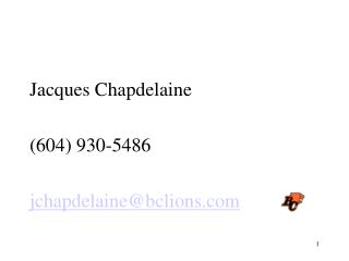 Jacques Chapdelaine (604) 930-5486 jchapdelaine@bclions