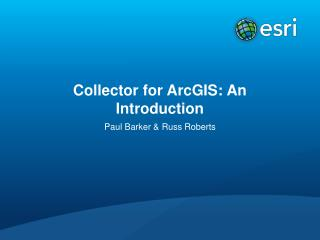 Collector for ArcGIS: An Introduction
