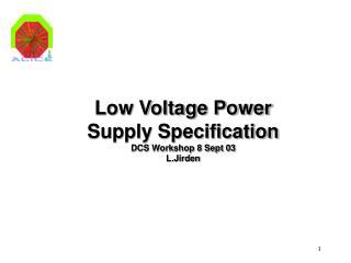 Low Voltage Power Supply Specification DCS Workshop 8 Sept 03 L.Jirden
