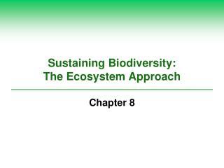 Sustaining Biodiversity: The Ecosystem Approach