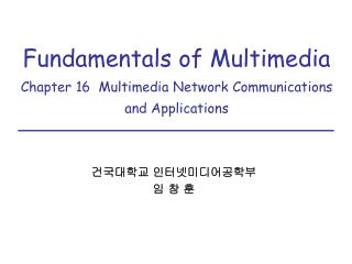Fundamentals of Multimedia  Chapter 16  Multimedia Network Communications and Applications