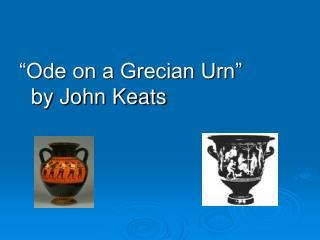 """""""Ode on a Grecian Urn"""" by John Keats"""