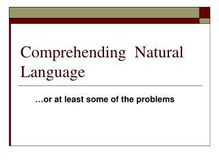 Comprehending Natural Language
