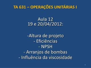 Aula 12 19 e 20/04/2012: Altura de projeto Eficiências NPSH Arranjos de bombas