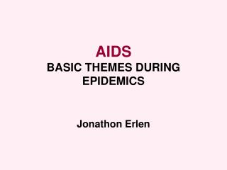 AIDS BASIC THEMES DURING EPIDEMICS   Jonathon Erlen