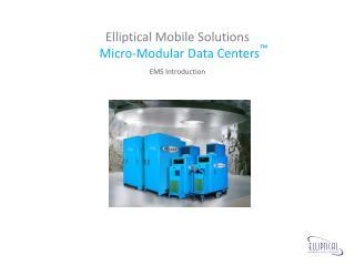 Elliptical Mobile Solutions Micro-Modular Data Centers ™