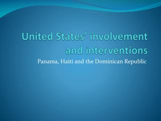 United States' involvement and interventions