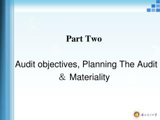 Part Two Audit objectives, Planning The Audit ?  Materiality