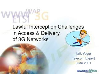 Lawful Interception Challenges  in Access & Delivery  of 3G Networks