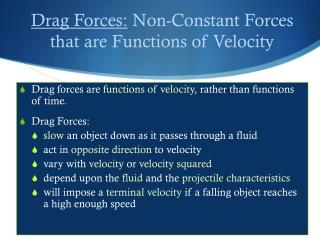Drag forces are  functions of velocity , rather than functions of time.  Drag Forces: