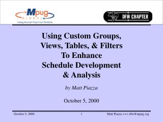 Using Custom Groups,  Views, Tables, & Filters  To Enhance  Schedule Development  & Analysis