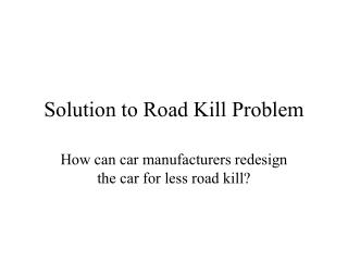 Solution to Road Kill Problem