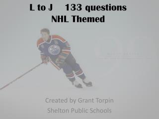 L to J    133 questions NHL Themed