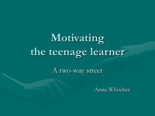 Motivating the teenage learner