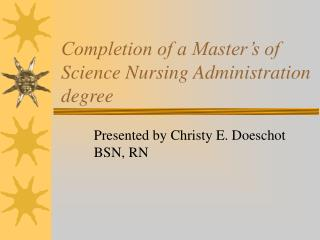 Completion of a Master's of Science Nursing Administration degree