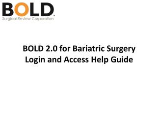 BOLD 2.0 for Bariatric Surgery  Login and Access Help Guide