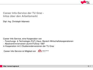 C areer Info-Service der TU Graz - Infos über den Arbeitsmarkt Dipl.-Ing. Christoph Adametz